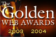 "Winner of the prestigious International Association of Web Masters and Designer's ""Golden Web Awards"" for the years 2003-2004"